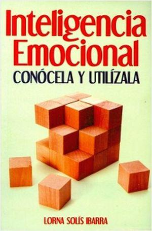 INTELIGENCIA EMOCIONAL -CONOCELA Y UTILIZALA-