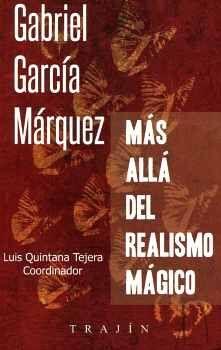 GABRIEL GARCÍA MÁRQUÉZ -MÁS ALLÁ DEL REALISMO MÁGICO-