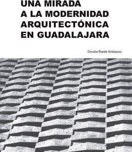 UNA MIRADA A LA MODERNIDAD ARQUITECTONICA EN GUADALAJARA