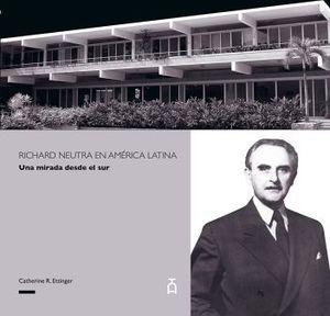 RICHARD NEUTRA EN AMERICA LATINA -UNA MIRADA DESDE EL SUR-