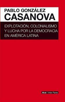 EXPLOTACION, COLONIALISMO Y LUCHA POR LA DEMOCRACIA EN AMERICA