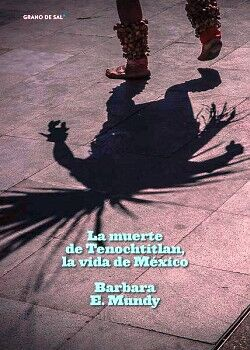 MUERTE DE TENOCHTITLAN, LA VIDA DE MEXICO, LA