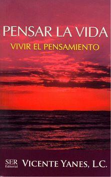 PENSAR LA VIDA -VIVIR EL PENSAMIENTO-