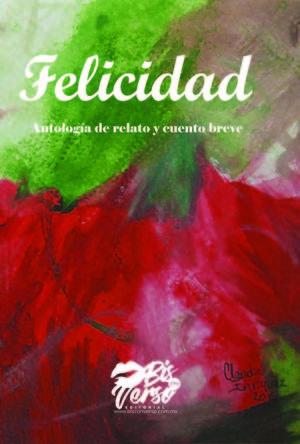 FELICIDAD -ANTOLOGIA DE RELATO Y CUENTO BREVE-