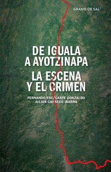 DE IGUALA A AYOTZINAPA -LA ESCENA Y EL CRIMEN-