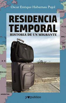 RESIDENCIA TEMPORAL -HISTORIA DE UN MIGRANTE-