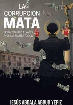 CORRUPCIÓN MATA, LA  -HORACIO MATÓ A JAVIER Y CÉSAR MATÓ A TODOS-