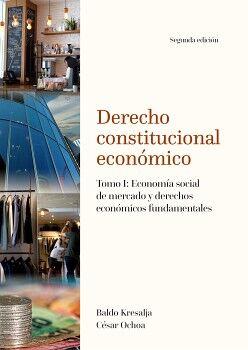 DERECHO CONSTITUCIONAL ECONÓMICO. TOMO I: ECONOMÍA SOCIAL DE MERCADO Y DERECHOS ECONÓMICOS FUNDAMENTALES