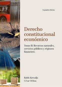 DERECHO CONSTITUCIONAL ECONÓMICO. TOMO II: RECURSOS NATURALES, SERVICIOS PÚBLICOS Y RÉGIMEN FINANCIERO