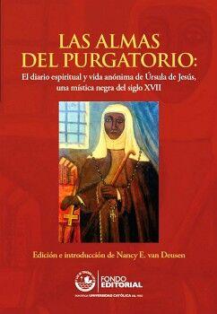 LAS ALMAS DEL PURGATORIO: EL DIARIO ESPIRITUAL Y VIDA ANÓNIMA DE ÚRSULA DE JESÚS, UNA MÍSTICA NEGRA DEL SIGLO XVII