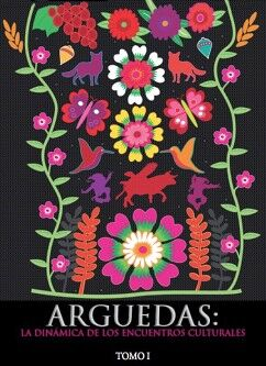 ARGUEDAS: LA DINÁMICA DE LOS ENCUENTROS CULTURALES. TOMO I