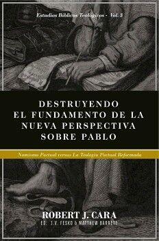 DESTRUYENDO EL FUNDAMENTO DE LA NUEVA PERSPECTIVA SOBRE PABLO