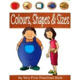COLOURS, SHAPES & SIZES    (MY VERY FIRST PRESCHOOL BOOK)