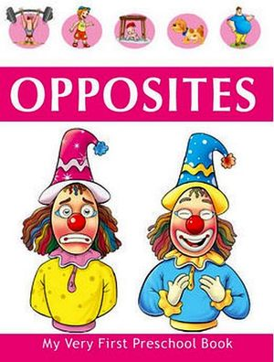 OPPOSITES MY VERY FIRST PRESCHOOL BOOK