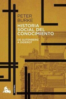 HISTORIA SOCIAL DEL CONOCIMIENTO DE GUTENBERG A DIDEROT (AUSTRAL)