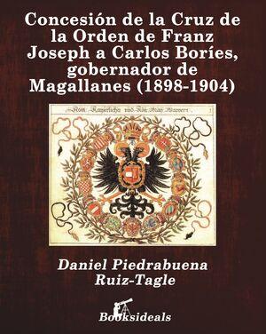 CONCESIÓN DE LA CRUZ DE LA ORDEN DE FRANZ JOSEPH A CARLOS BORÍES, GOBERNADOR DE MAGALLANES (1898-1904)