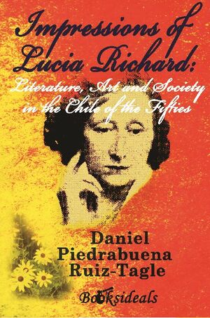 IMPRESSIONS OF LUCIA RICHARD: LITERATURE, ART AND SOCIETY IN THE CHILE OF THE FIFTIES