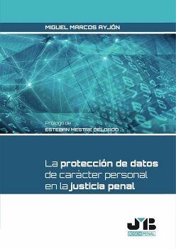 LA PROTECCIÓN DE DATOS DE CARÁCTER PERSONAL EN LA JUSTICIA PENAL.