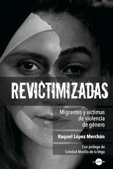 REVICTIMIZADAS. MIGRANTES Y VÍCTIMAS DE VIOLENCIA DE GÉNERO