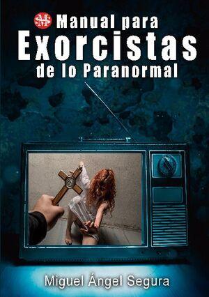 MANUAL PARA EXORCISTAS DE LO PARANORMAL