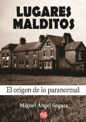 LUGARES MALDITOS: EL ORIGEN DE LO PARANORMAL