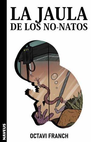 LA JAULA DE LOS NO-NATOS