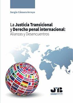 LA JUSTICIA TRANSICIONAL Y DERECHO PENAL INTERNACIONAL: ALIANZAS Y DESENCUENTROS.