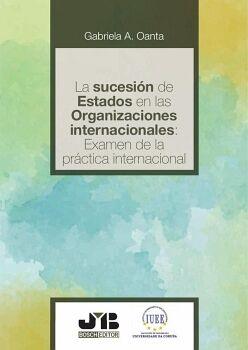 LA SUCESIÓN DE ESTADOS EN LAS ORGANIZACIONES INTERNACIONALES: EXAMEN DE LA PRÁCTICA INTERNACIONAL