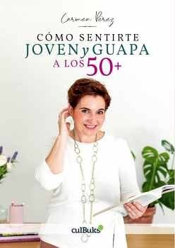 CÓMO SENTIRTE JOVEN Y GUAPA A LOS 50+