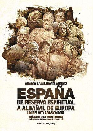 ESPAÑA DE RESERVA ESPIRITUAL A ALBAÑAL DE EUROPA UN RELATO APASIONADO