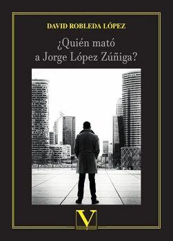 ¿QUIÉN MATÓ A JORGE LÓPEZ ZÚÑIGA?