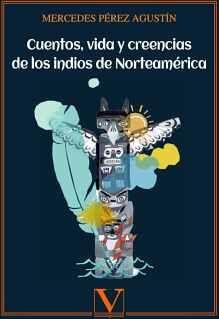 CUENTOS, VIDA Y CREENCIAS DE LOS INDIOS DE NORTEAMÉRICA