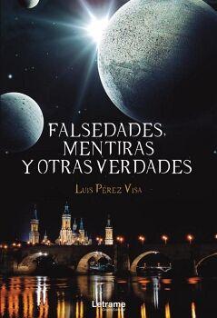FALSEDADES, MENTIRAS Y OTRAS VERDADES