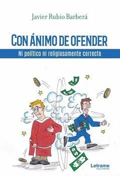 CON ÁNIMO DE OFENDER. NI POLÍTICO NI RELIGIOSAMENTE CORRECTO