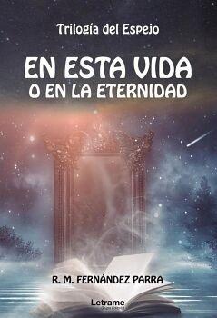 EN ESTA VIDA O EN LA ETERNIDAD. TRILOGÍA DEL ESPEJO
