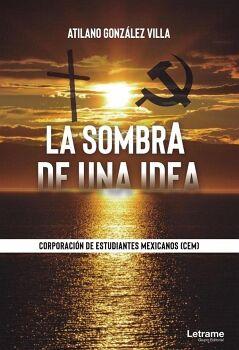 LA SOMBRA DE UNA IDEA. CORPORACIÓN DE ESTUDIANTES MEXICANOS (CEM)