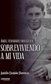 SOBREVIVIENDO A MI VIDA. ÁNGEL FERNÁNDEZ HOLGUERA