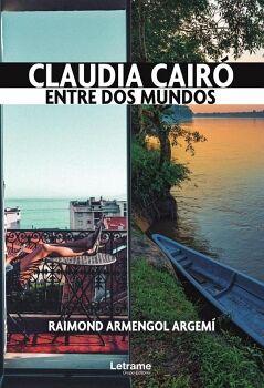 CLAUDIA CAIRÓ. ENTRE DOS MUNDOS