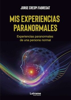 MIS EXPERIENCIAS PARANORMALES. EXPERIENCIAS PARANORMALES DE UNA PERSONA NORMAL