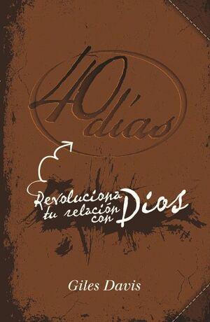 40 DÍAS. REVOLUCIONA TU RELACIÓN CON DIOS