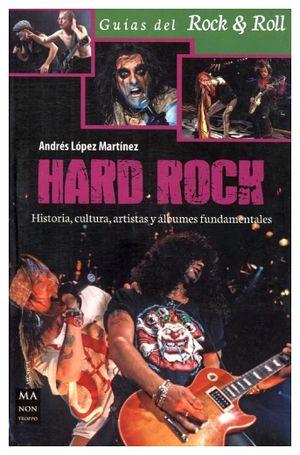HARD ROCK -HISTORIA, CULTURA, ARTISTAS Y ALBUMES FUNDAMENTALES-