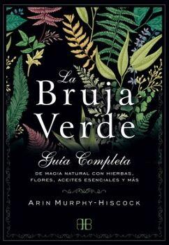 BRUJA VERDE, LA -GUIA COMPLETA DE MAGIA NATURAL CON HIERBAS-