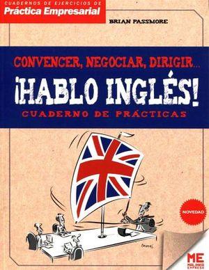 CONVENCER, NEGOCIAR, DIRIGIR...¡HABLO INGLES! -CUADERNO DE PRACT-