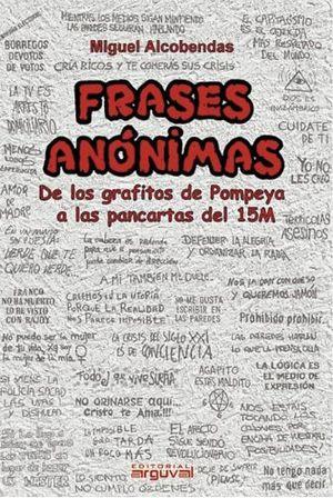 FRASES ANONIMAS -DE LOS GRAFITOS DE POMPEYA A PANTACARTAS 15M-