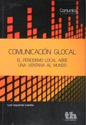 COMUNICACION GLOCAL -EL PERIODISMO LOCAL ABRE UNA VENTANA AL MUND