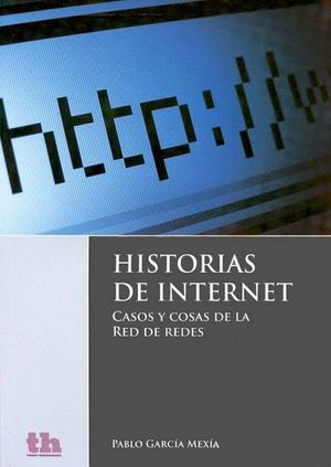 HISTORIAS DE INTERNET -CASOS Y COSAS DE LA RED DE REDES-