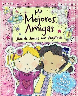 MIS MEJORES AMIGAS -LIBRO DE JUEGOS CON PEGATINAS-