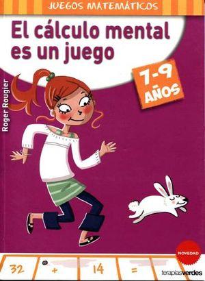 CALCULO MENTAL ES UN JUEGO 7-9 AÑOS, EL (JUEGOS MATEMATICOS)