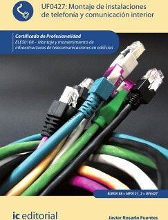 MONTAJE DE INSTALACIONES DE TELEFONÍA Y COMUNICACIÓN INTERIOR. ELES0108 - MONTAJE Y MANTENIMIENTO DE INFRAESTRUCTURAS DE