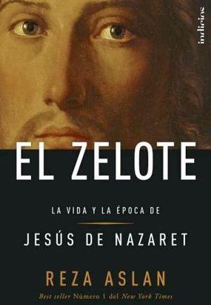 ZELOTE, EL -LA VIDA Y LA EPOCA DE JESUS DE NAZARET-(ED.ESPAÑOLA)